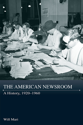 The American Newsroom: A History, 1920-1960 (Journalism in Perspective) Cover Image