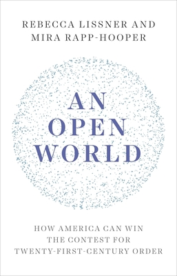 An Open World: How America Can Win the Contest for Twenty-First-Century Order Cover Image