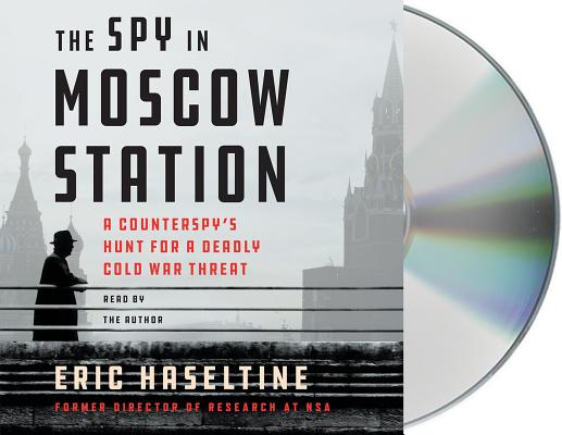 The Spy in Moscow Station: A Counterspy's Hunt for a Deadly Cold War Threat Cover Image