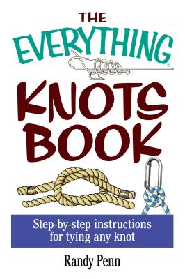 The Everything Knots Book: Step-By-Step Instructions for Tying Any Knot (Everything®) Cover Image