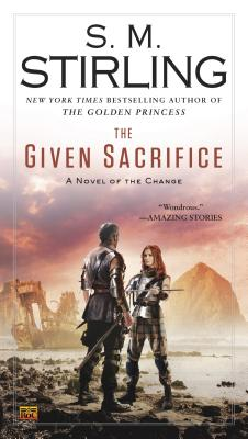 The Given Sacrifice (A Novel of the Change #10) Cover Image