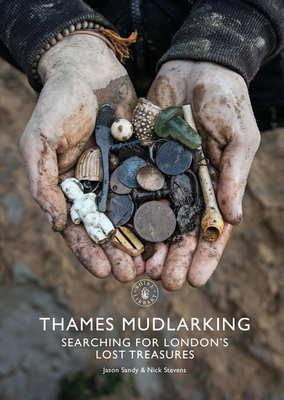 Thames Mudlarking: Searching for London's Lost Treasures (Shire Library) Cover Image