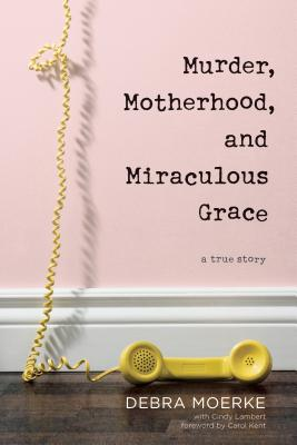 Murder, Motherhood, and Miraculous Grace: A True Story Cover Image