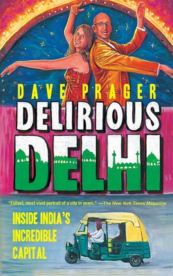 Delirious Delhi: Inside India's Incredible Capital Cover Image