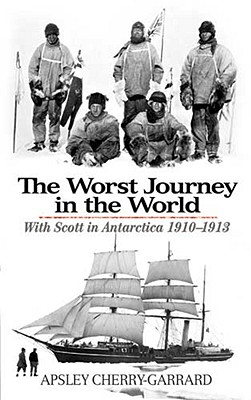 The Worst Journey in the World: With Scott in Antarctica 1910-1913 Cover Image