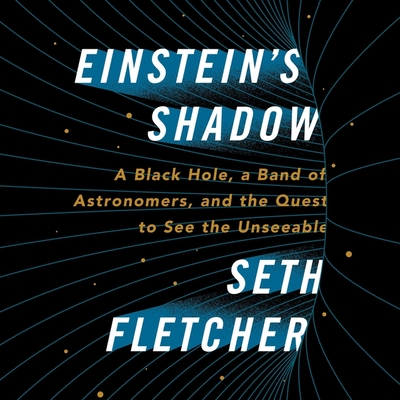 Einstein's Shadow Lib/E: A Black Hole, a Band of Astronomers, and the Quest to See the Unseeable Cover Image