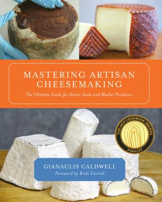 Mastering Artisan Cheesemaking: The Ultimate Guide for Home-Scale and Market Producer Cover Image