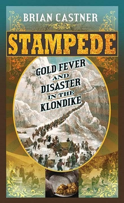 Stampede: Gold Fever and Disaster in the Klondike Cover Image