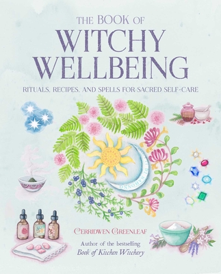 The Book of Witchy Wellbeing: Rituals, recipes, and spells for sacred self-care Cover Image