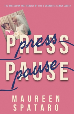 Press Pause: The Breakdown that Rebuilt My Life and Changed a Family Legacy Cover Image