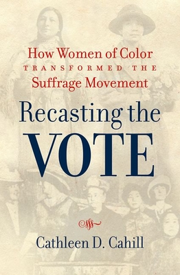 Recasting the Vote: How Women of Color Transformed the Suffrage Movement Cover