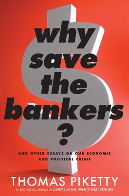 Why Save the Bankers?: And Other Essays on Our Economic and Political Crisis Cover Image