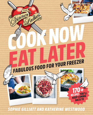Cook Now, Eat Later: The Dinner Ladies: Fabulous food for your freezer Cover Image