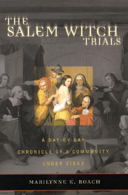 The Salem Witch Trials: A Day-By-Day Chronicle of a Community Under Siege Cover Image