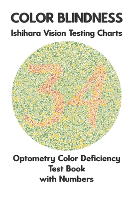 Color Blindness Ishihara Vision Testing Charts Optometry Color Deficiency Test Book With Numbers: Ishihara Plates for Testing All Forms of Color Blind Cover Image