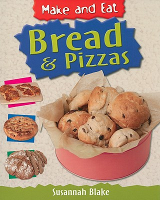 Bread & Pizzas (Make and Eat) Cover Image