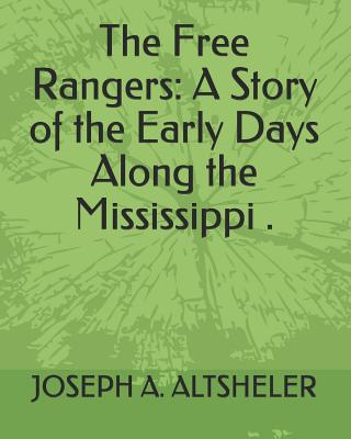 The Free Rangers: A Story of the Early Days Along the Mississippi . Cover Image