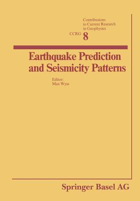 Earthquake Prediction and Seismicity Patterns (Contributions to Current Research in Geophysics) Cover Image