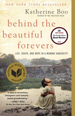 Behind the Beautiful Forevers: Life, death, and hope in a Mumbai undercity (Paperback) By Katherine Boo