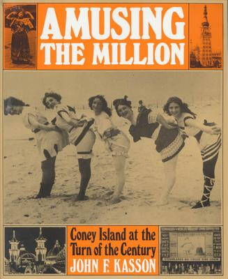 Amusing the Million: Coney Island at the Turn of the Century Cover Image