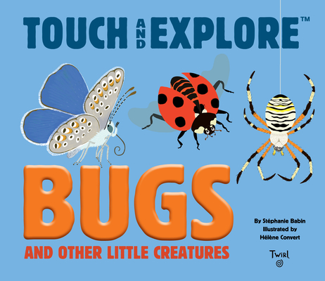 Bugs (Touch and Explore) by Stephanie Babin