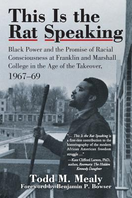 This Is the Rat Speaking: Black Power and the Promise of Racial Consciousness at Franklin and Marshall College in the Age of the Takeover, 1967- Cover Image