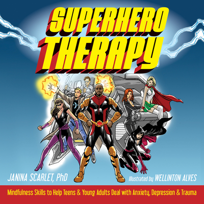Superhero Therapy: Mindfulness Skills to Help Teens and Young Adults Deal with Anxiety, Depression, and Trauma Cover Image