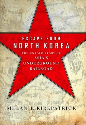 Escape from North Korea: The Untold Story of Asia's Underground Railroad Cover Image