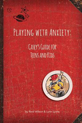 Playing with Anxiety: Casey's Guide for Teens and Kids Cover Image