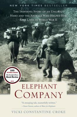 Elephant Company: The Inspiring Story of an Unlikely Hero and the Animals Who Helped Him Save  Lives in World War II Cover Image