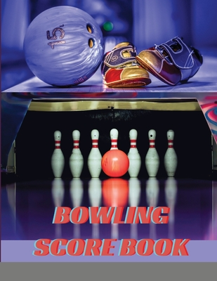 Bowling Score Book: Bowling Game Record Book, Bowler Score Keeper, Bowling Score Sheets Perfect for Bowling casual and tournament play Cover Image
