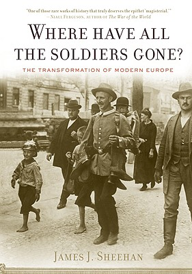Where Have All the Soldiers Gone?: The Transformation of Modern Europe Cover Image