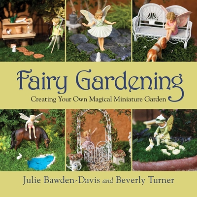 Fairy Gardening: Creating Your Own Magical Miniature Garden Cover Image