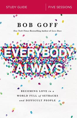 Everybody, Always Study Guide: Becoming Love in a World Full of Setbacks and Difficult People Cover Image