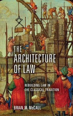 The Architecture of Law: Rebuilding Law in the Classical Tradition Cover Image