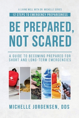Be Prepared, Not Scared - 12 Steps to Emergency Preparedness: Guide to becoming prepared for short and long-term emergencies Cover Image
