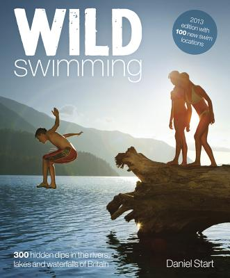 Wild Swimming Britain: 300 Hidden Dips in the Rivers, Lakes and Waterfalls of Britain Cover Image