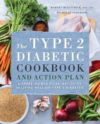 The Type 2 Diabetic Cookbook & Action Plan: A Three-Month Kickstart Guide for Living Well with Type 2 Diabetes Cover Image
