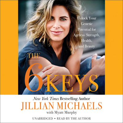 The 6 Keys Lib/E: Unlock Your Genetic Potential for Ageless Strength, Health, and Beauty Cover Image