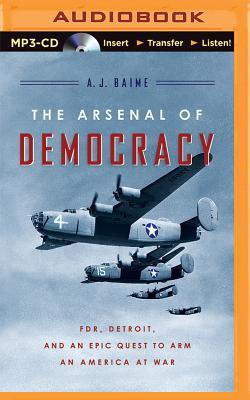 The Arsenal of Democracy: FDR, Detroit, and an Epic Quest to Arm an America at War Cover Image