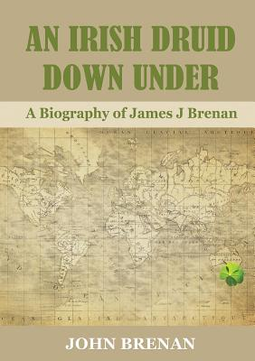 An Irish Druid Down Under: A Biography of James J Brenan Cover Image