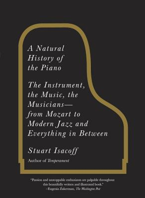 A Natural History of the Piano: The Instrument, the Music, the Musicians: From Mozart to Modern Jazz and Everything in Between Cover Image
