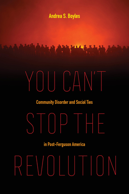 You Can't Stop the Revolution: Community Disorder and Social Ties in Post-Ferguson America Cover Image