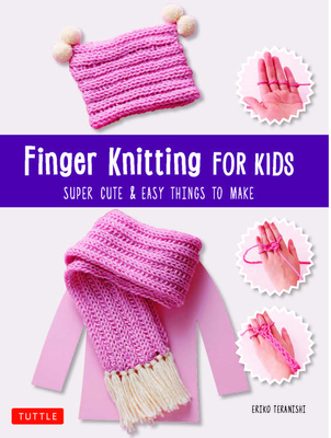 Finger Knitting for Kids: Super Cute & Easy Things to Make Cover Image