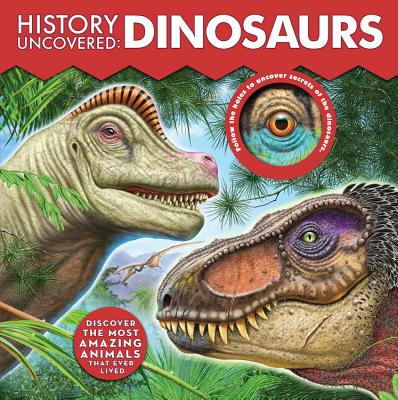 History Uncovered: Dinosaurs: Discover The Most Amazing Animals That Ever Lived - Follow the holes to uncover secrets of the dinosaurs. Cover Image