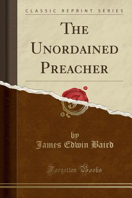 The Unordained Preacher (Classic Reprint) Cover Image
