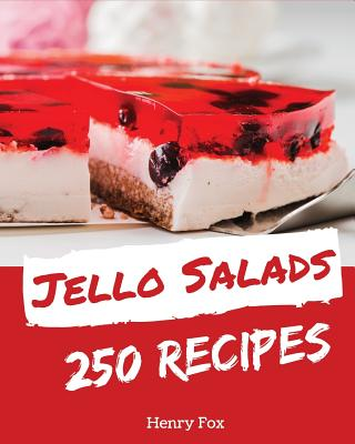 Jello Salads 250: Enjoy 250 Days with Amazing Jello Salad Recipes in Your Own Jello Salad Cookbook! [book 1] Cover Image