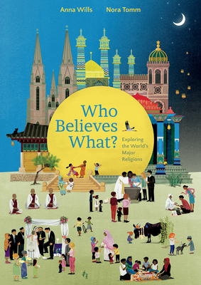 Who Believes What? Exploring the World's Major Religions by Anna Wills