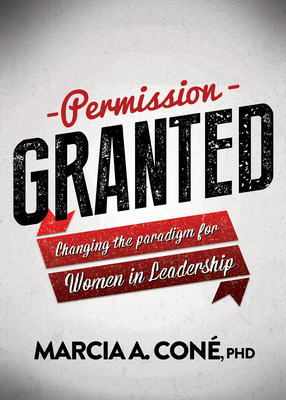 Permission Granted: Changing the Paradigm for Women in Leadership Cover Image