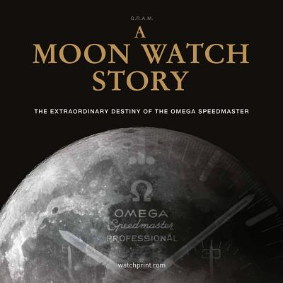 A Moon Watch Story: The Extraordinary Destiny of the Omega Speedmaster Cover Image